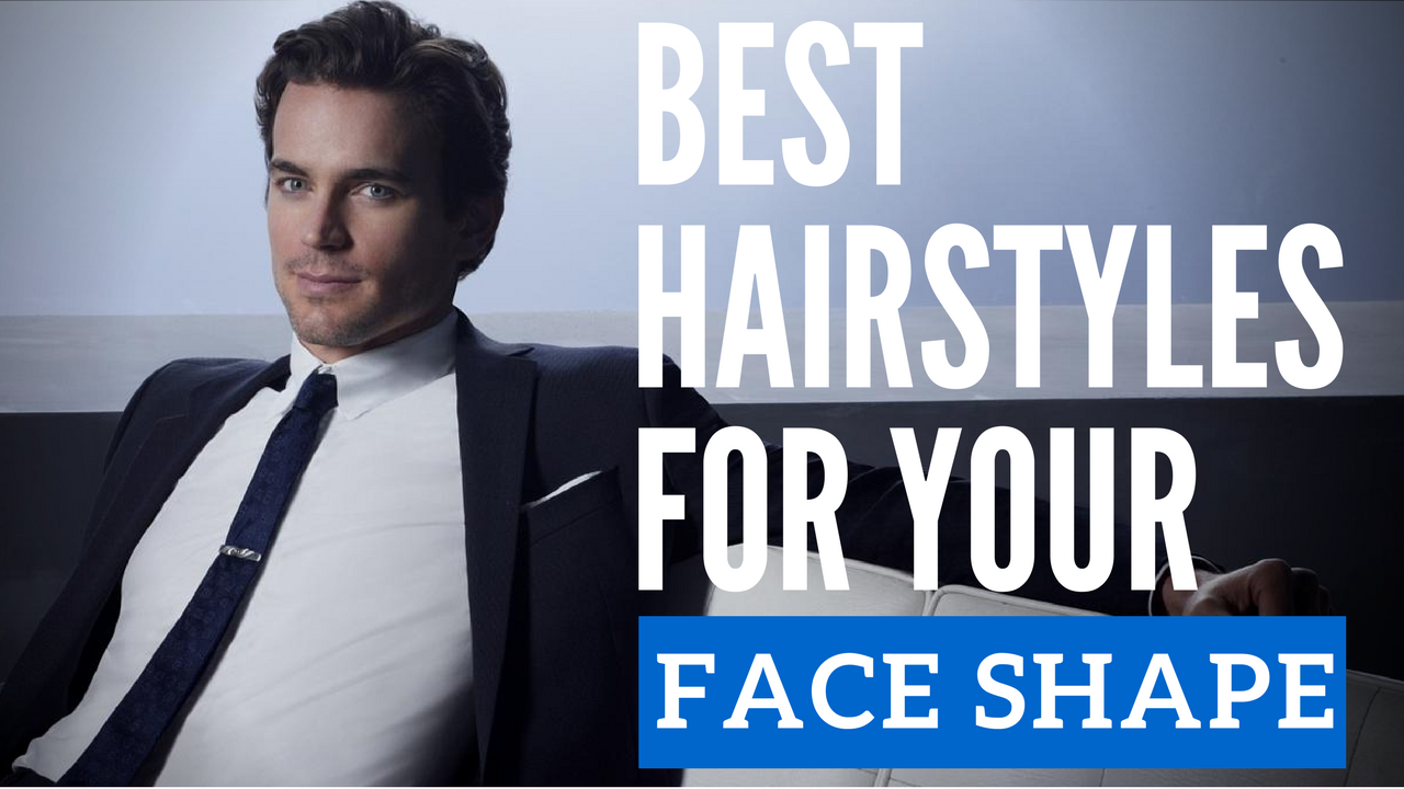 The Best Mens Hairstyles For Your Face Shape And Hair Type